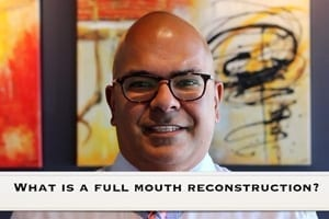 Video of Dr. Ashish Patel Discussing Full Mouth Reconstruction treatment